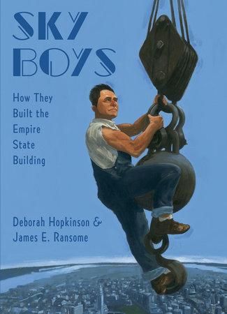 Sky Boys: How They Built the Empire State Building by Deborah Hopkinson