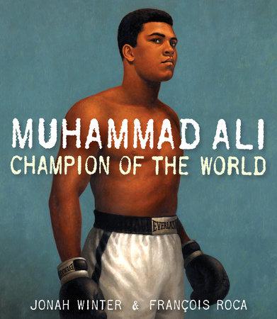 Muhammad Ali: Champion of the World by Jonah Winter