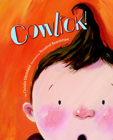 Cowlick! by Christin Ditchfield; Illustrated by Rosalind Beardshaw