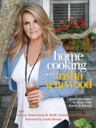 Home Cooking with Trisha Yearwood by Trisha Yearwood, Gwen Yearwood and Beth Yearwood Bernard