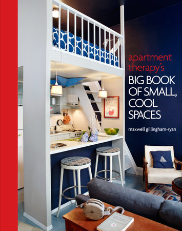 Apartment Therapy's Big Book of Small, Cool Spaces by Maxwell Ryan