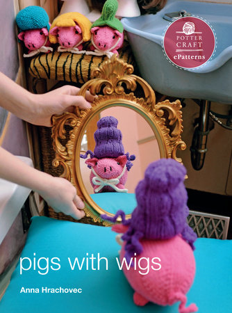 Pigs with Wigs by Anna Hrachovec