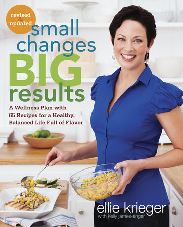 Small Changes, Big Results, Revised and Updated by Ellie Krieger