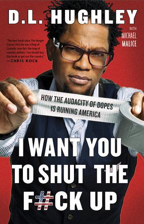 I Want You to Shut the F#ck Up by D.L. Hughley and Michael Malice