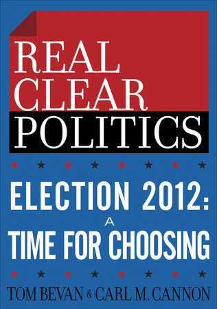 Election 2012: A Time for Choosing (The RealClearPolitics Political Download) by Tom Bevan and Carl M. Cannon