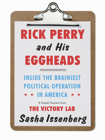 Rick Perry and His Eggheads by Sasha Issenberg
