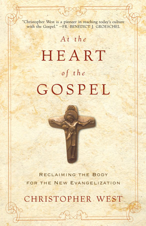 At the Heart of the Gospel by Christopher West