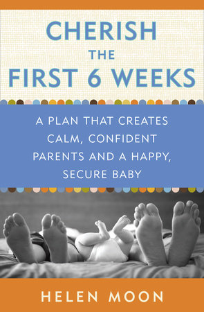 Cherish the First Six Weeks by Helen Moon