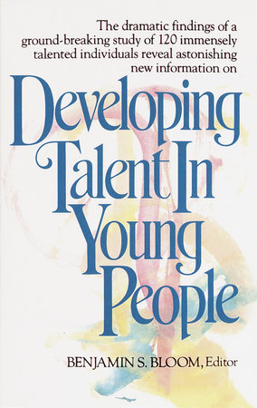Developing Talent in Young People by Dr. Benjamin Bloom