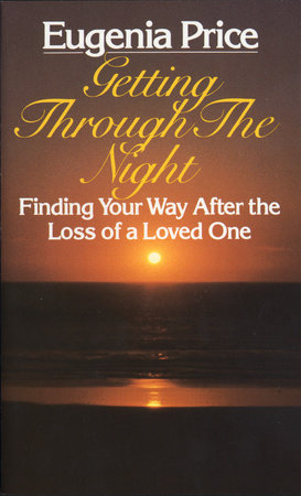 Getting Through the Night:  Finding Your Way After the Loss of a Loved One by Eugenia Price
