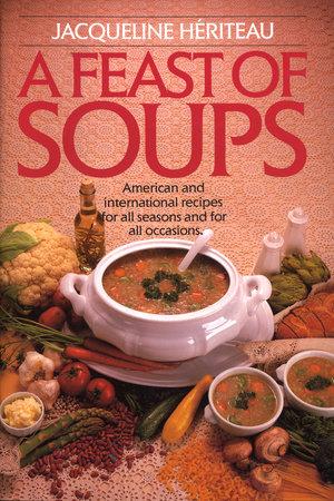 Feast of Soups by Jacqueline Hériteau