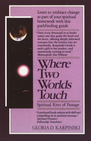 Where Two Worlds Touch: Spiritual Rites of Passage by Gloria Karpinski