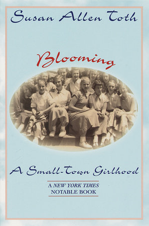 Blooming: A Small-Town Girlhood by Susan Allen Toth