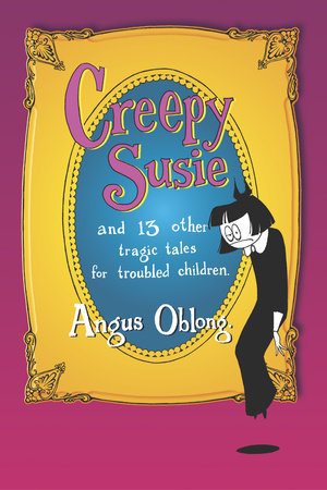 Creepy Susie by Angus Oblong