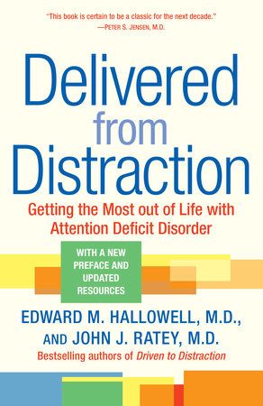 Delivered From Distraction by Edward M. Hallowell, M.D. and John J. Ratey, M.D.