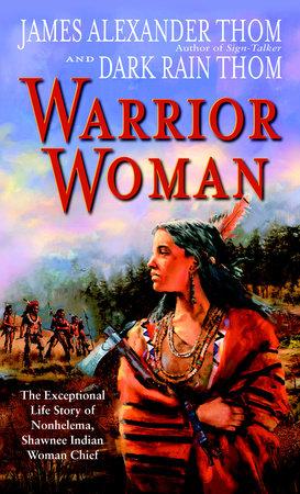 Warrior Woman by James Alexander Thom and Dark Rain Thom