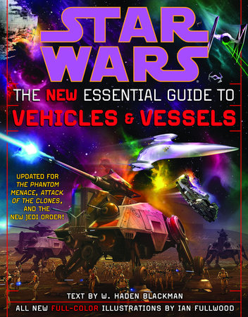 The New Essential Guide to Vehicles and Vessels: Star Wars by Haden Blackman