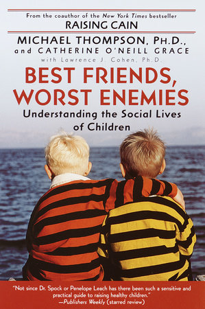 Best Friends, Worst Enemies by Michael Thompson, PhD and Cathe O'Neill-Grace