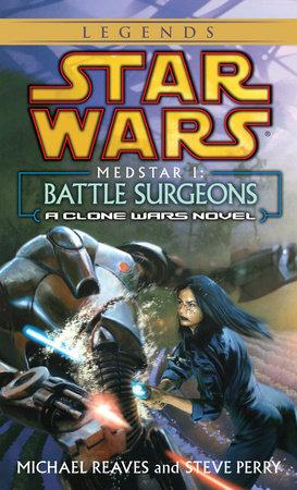 Battle Surgeons: Star Wars Legends (Medstar, Book I) by Michael Reaves
