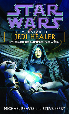 Jedi Healer: Star Wars Legends (Medstar, Book II) by Michael Reaves and Steve Perry