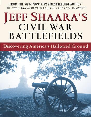 Jeff Shaara's Civil War Battlefields by Jeff Shaara