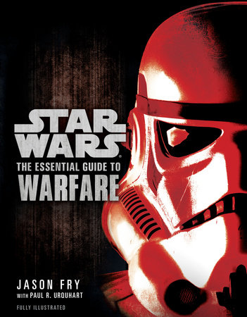The Essential Guide to Warfare: Star Wars by Jason Fry with Paul R. Urquhart