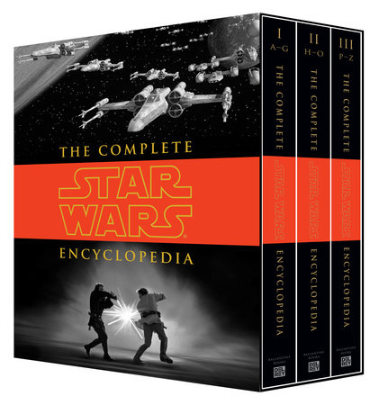 The Complete Star Wars® Encyclopedia by Stephen J. Sansweet, Pablo Hidalgo, Bob Vitas and Daniel Wallace