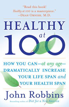 Healthy at 100 by John Robbins