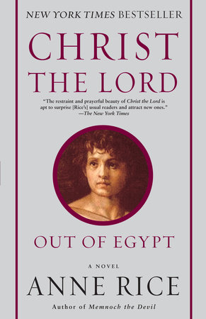 Christ the Lord: Out of Egypt by Anne Rice