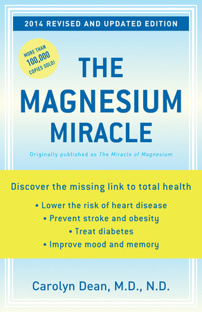 The Magnesium Miracle (Revised and Updated) by Carolyn Dean, M.D., N.D.