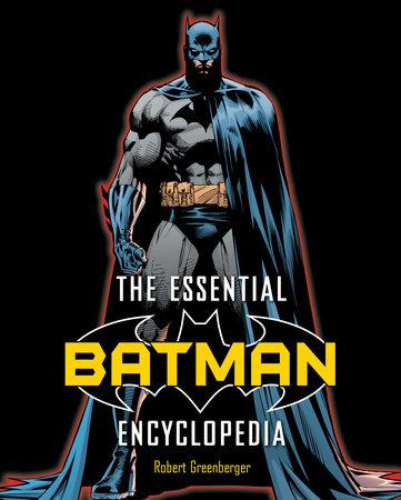 The Essential Batman Encyclopedia by Robert Greenberger