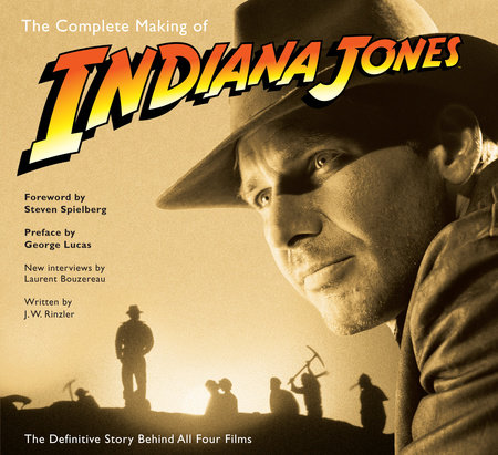 The Complete Making of Indiana Jones by J. W. Rinzler and Laurent Bouzereau