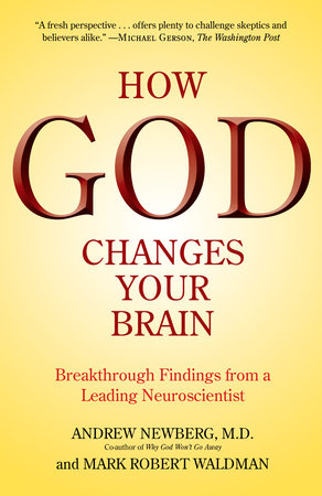 How God Changes Your Brain by Andrew Newberg, M.D. and Mark Robert Waldman