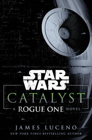 catalyst star wars by james luceno penguinrandomhouse com