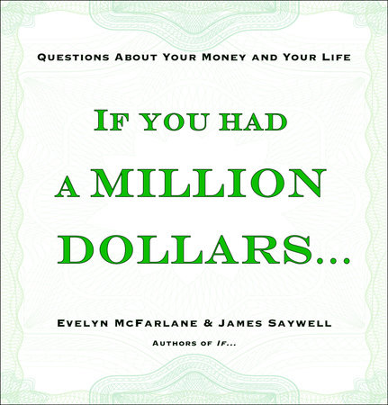 If You Had a Million Dollars . . . by Evelyn McFarlane and James Saywell