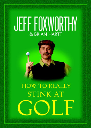 How to Really Stink at Golf by Jeff Foxworthy and Brian Hartt