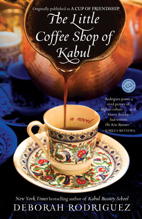 The Little Coffee Shop of Kabul (originally published as A Cup of Friendship) by Deborah Rodriguez