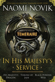 In His Majesty's Service: Three Novels of Temeraire (His Majesty's Service,Throne of Jade, and Black Powder War)