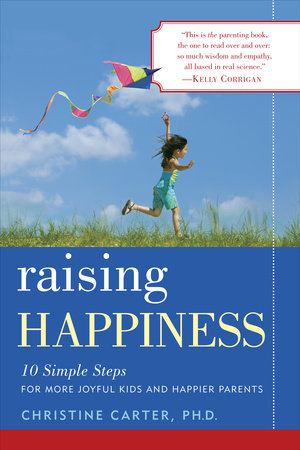 Raising Happiness by Christine Carter, Ph.D.