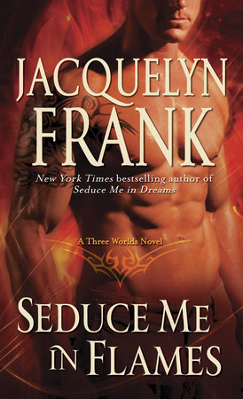 Seduce Me in Flames by Jacquelyn Frank