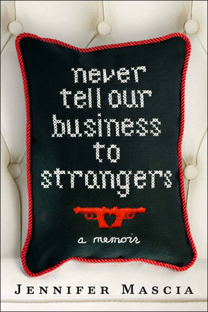 Never Tell Our Business to Strangers by Jennifer Mascia