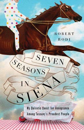 Seven Seasons in Siena by Robert Rodi
