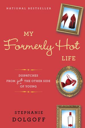 My Formerly Hot Life by Stephanie Dolgoff