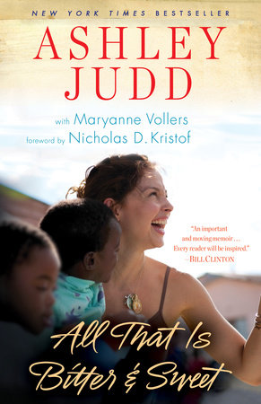 All That Is Bitter and Sweet by Ashley Judd and Maryanne Vollers