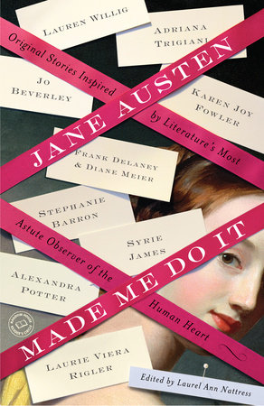 Jane Austen Made Me Do It by Adriana Trigiani, Jo Beverley, Margaret Sullivan and Janet Mullany