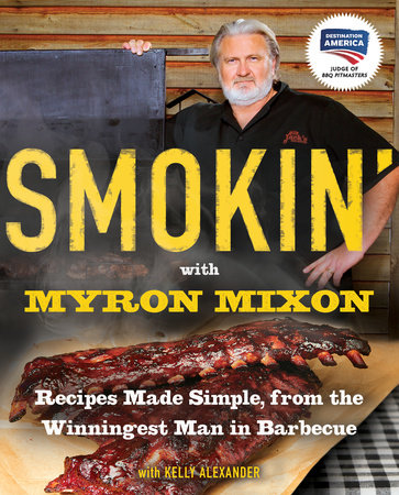 Smokin' with Myron Mixon by Myron Mixon and Kelly Alexander