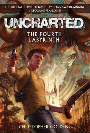 Uncharted: The Fourth Labyrinth by Christopher Golden