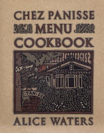 Chez Panisse Menu Cookbook by Alice Waters