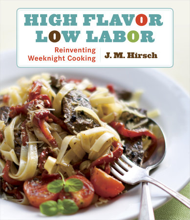 High Flavor, Low Labor by J. M. Hirsch