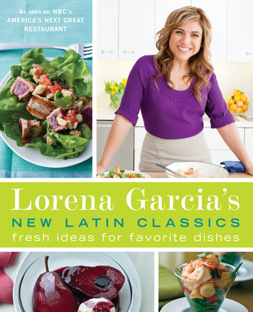 Lorena Garcia's New Latin Classics by Lorena Garcia and Raquel Pelzel